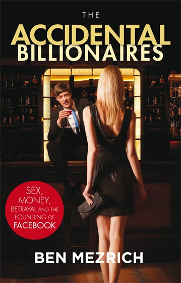 The Accidental Billionaires - Sex, Money, Betrayal and the Founding of Facebook